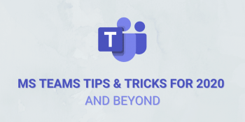 Simple Microsoft Teams Tips And Tricks For 2020 And Beyond