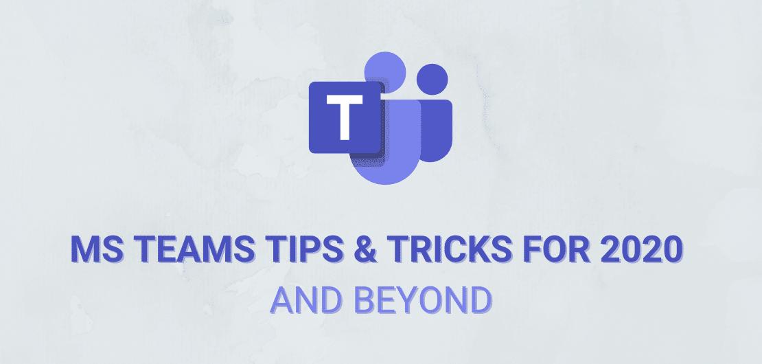 MS Teams Tips & Tricks 2020 and Beyond