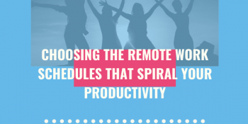 Choosing The Remote Work Schedules That Spiral Your Productivity