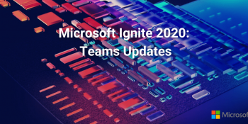 Microsoft Teams Updates at Ignite 2020: What's New