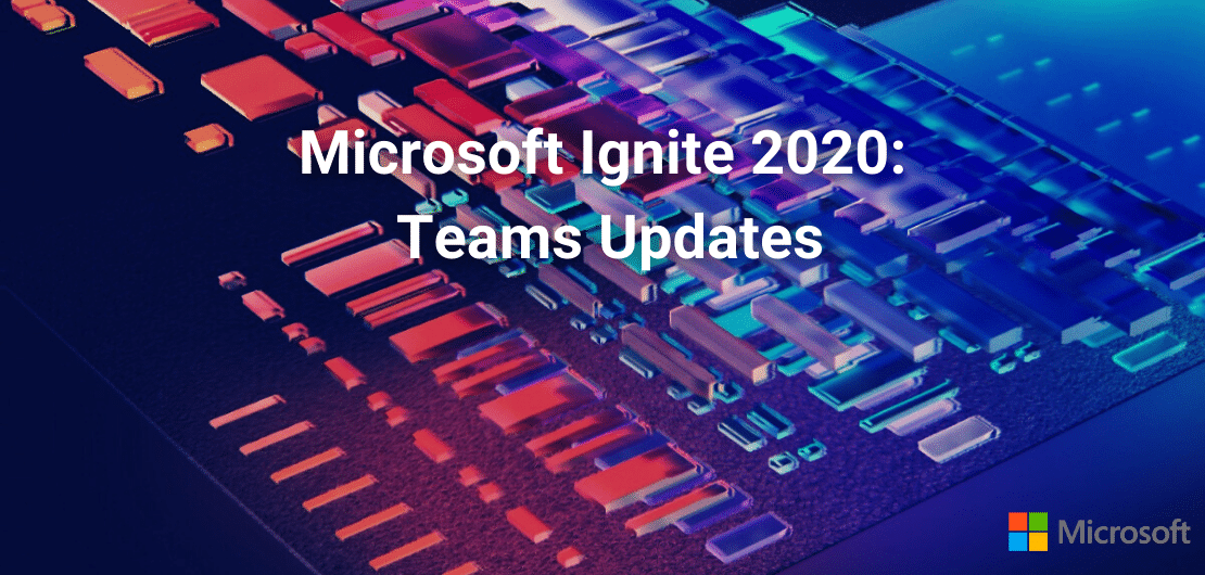 Microsoft Ignite 2020 Teams Updates